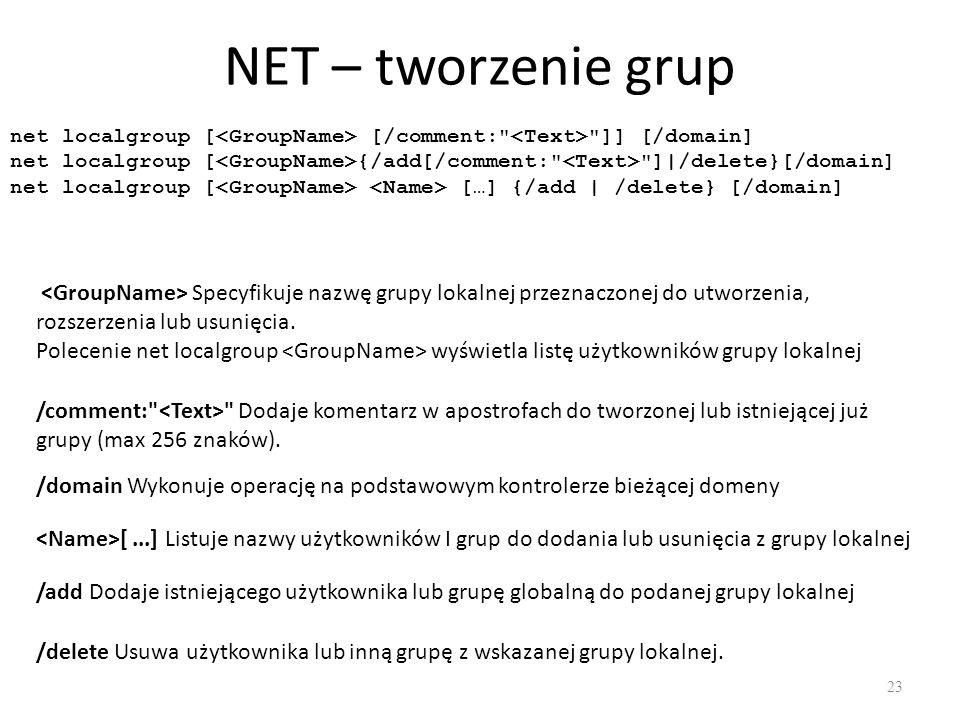 NET – tworzenie grup net localgroup [<GroupName> [/comment: <Text> ]] [/domain]